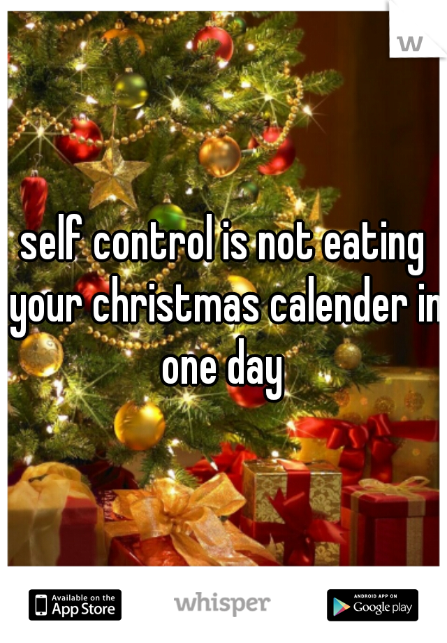 self control is not eating your christmas calender in one day