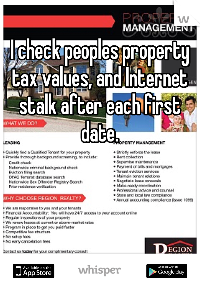 I check peoples property tax values, and Internet stalk after each first date.