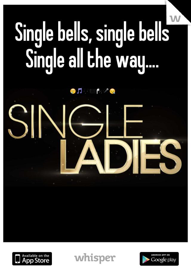 Single bells, single bells Single all the way.... 😢🎵🎶🎼🎧🎤😪