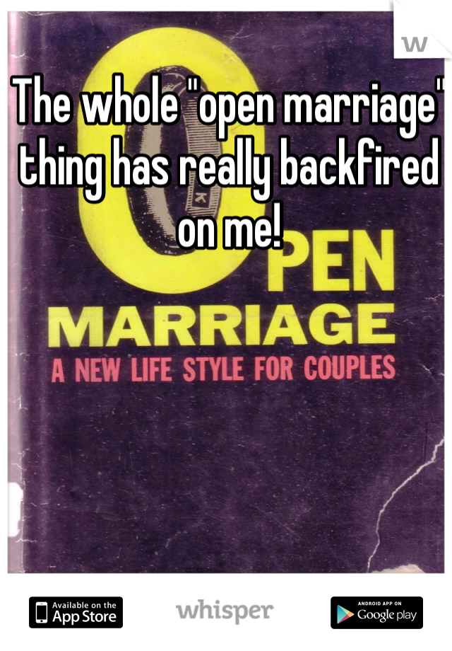 "The whole ""open marriage"" thing has really backfired on me!"