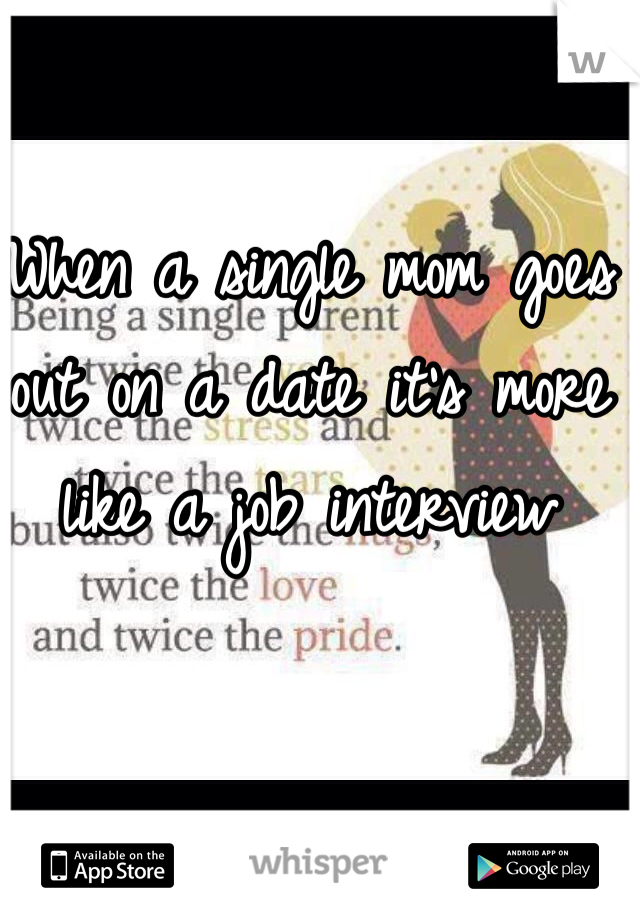 When a single mom goes out on a date it's more like a job interview