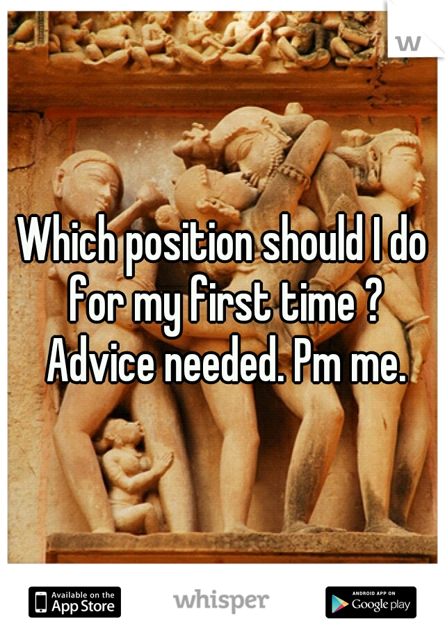 Which position should I do for my first time ? Advice needed. Pm me.