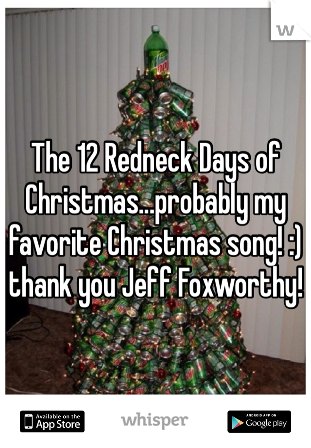 The 12 Redneck Days of Christmas...probably my favorite Christmas song! :) thank you Jeff Foxworthy!
