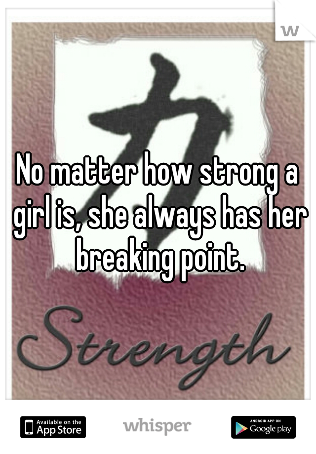 No matter how strong a girl is, she always has her breaking point.