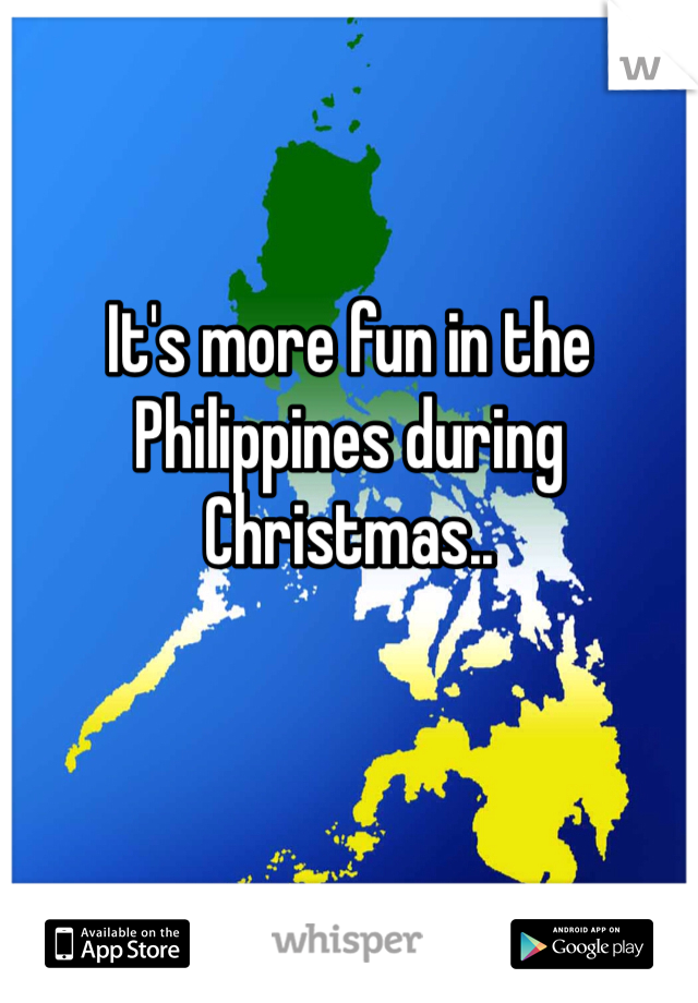 It's more fun in the Philippines during Christmas..