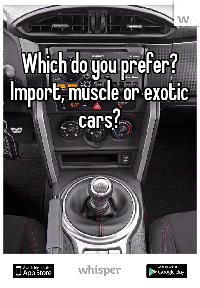 Which do you prefer? Import, muscle or exotic cars?