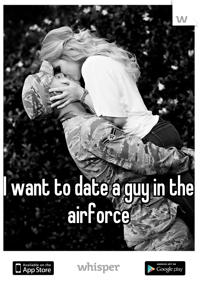 I want to date a guy in the airforce