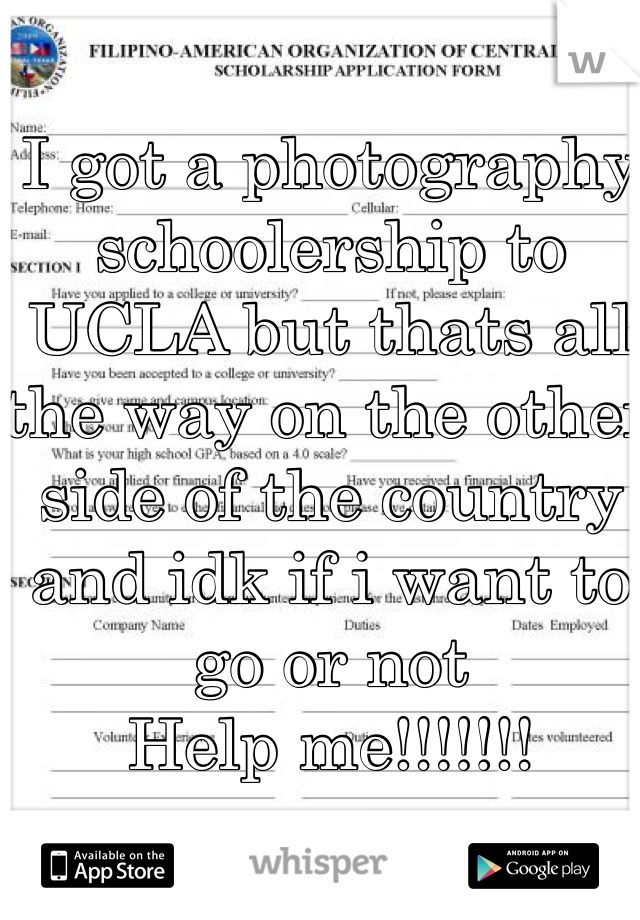 I got a photography schoolership to UCLA but thats all the way on the other side of the country and idk if i want to go or not Help me!!!!!!!