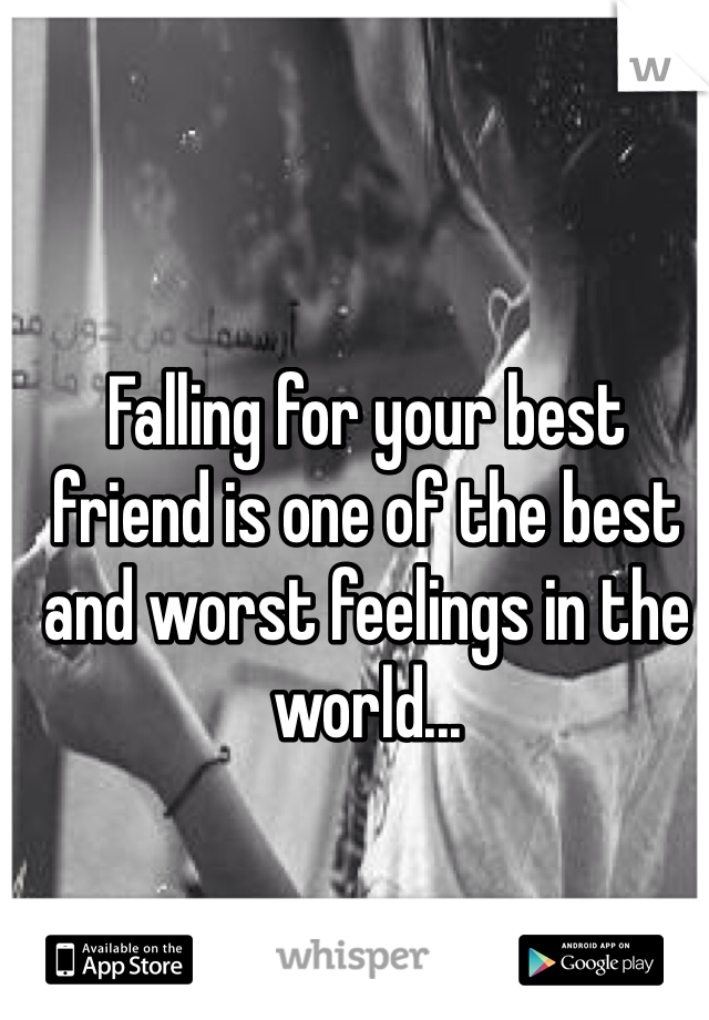 Falling for your best friend is one of the best and worst feelings in the world...
