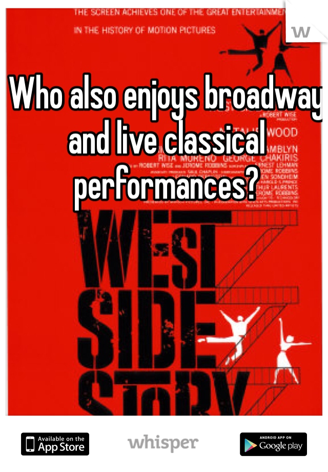 Who also enjoys broadway and live classical performances?