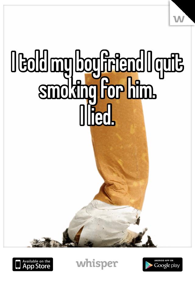 I told my boyfriend I quit smoking for him. I lied.
