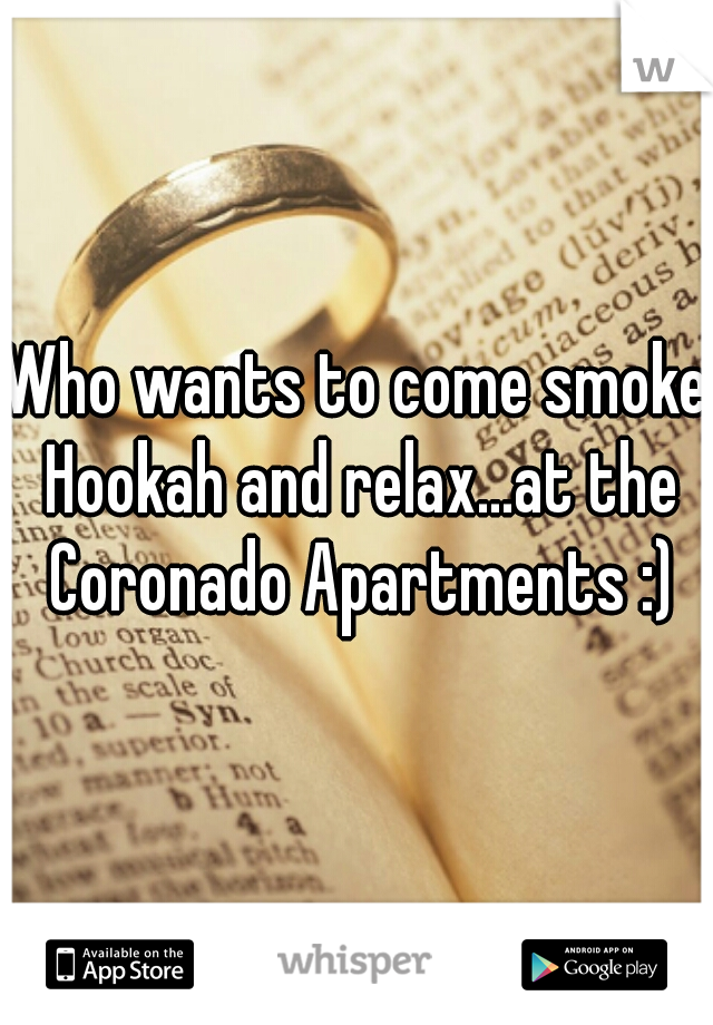 Who wants to come smoke Hookah and relax...at the Coronado Apartments :)