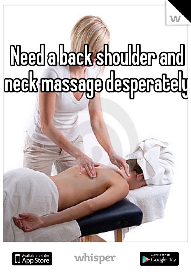 Need a back shoulder and neck massage desperately