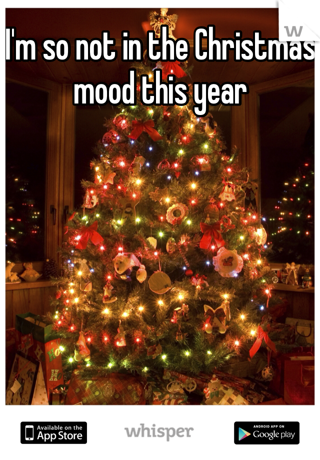 I'm so not in the Christmas mood this year