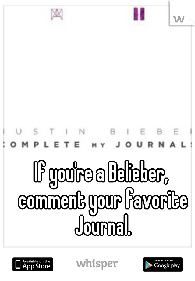 If you're a Belieber, comment your favorite Journal.