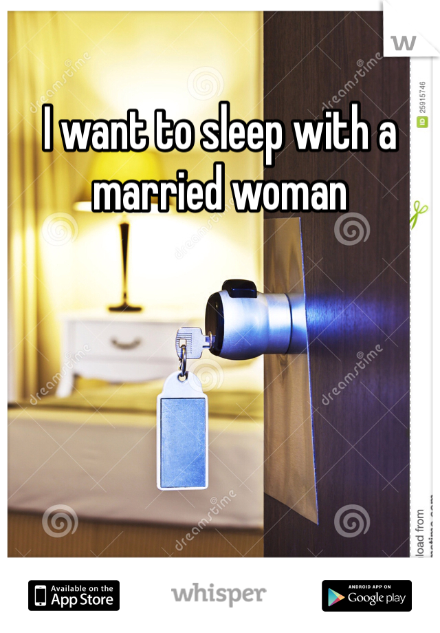 I want to sleep with a married woman