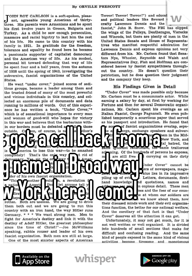 I just got a call back from a big name in Broadway!  New York here I come!