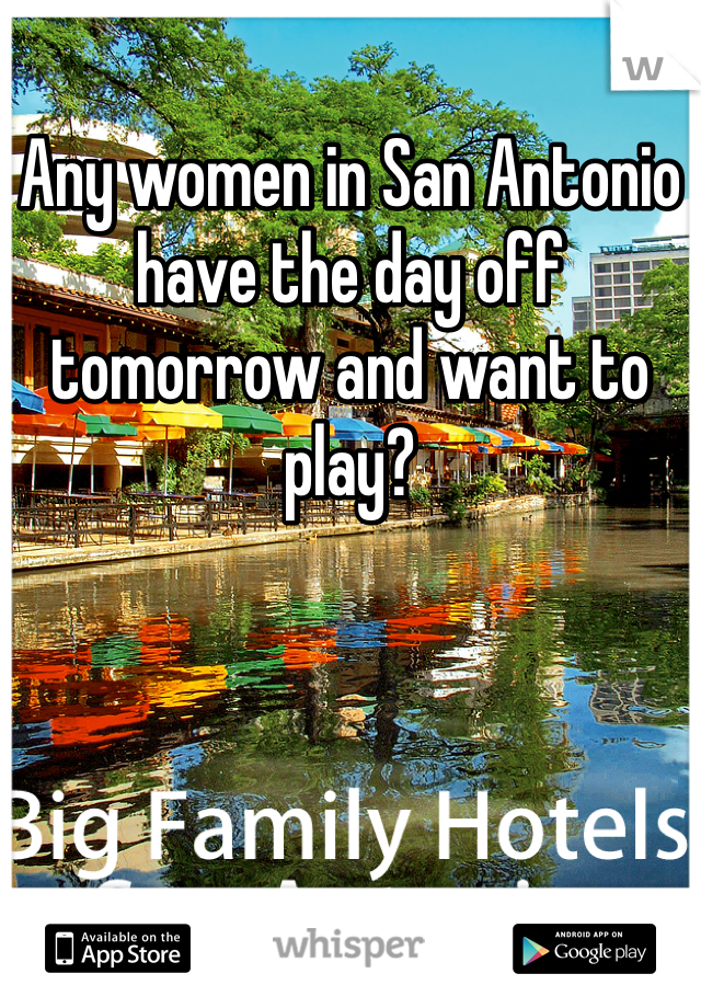 Any women in San Antonio have the day off tomorrow and want to play?