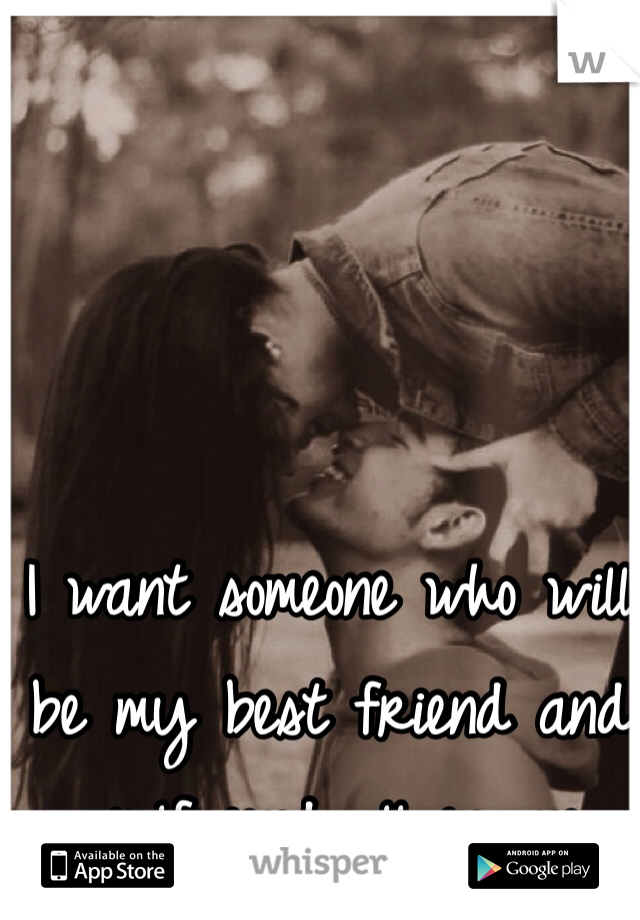 I want someone who will be my best friend and girlfriend all in one