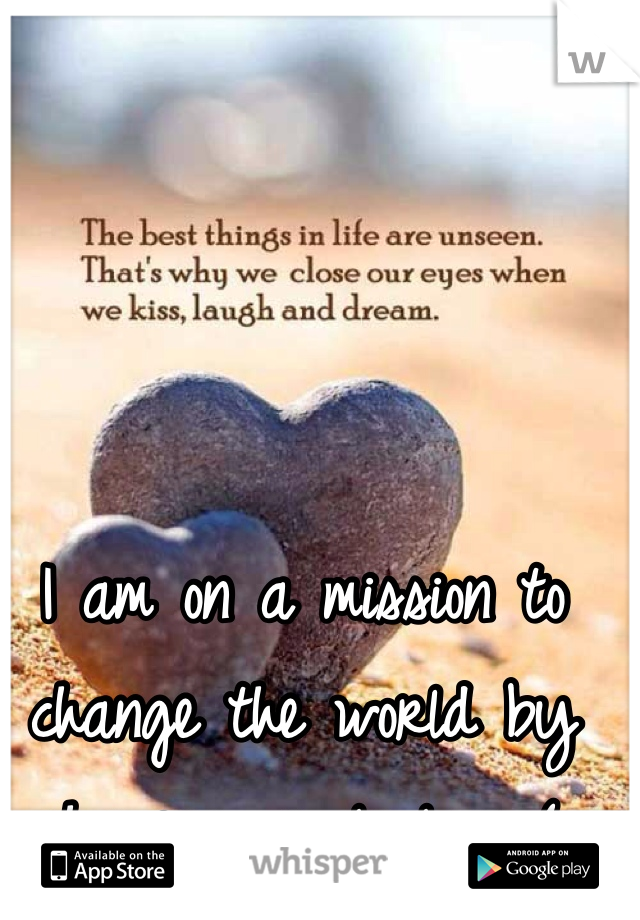 I am on a mission to change the world by showing people love (: