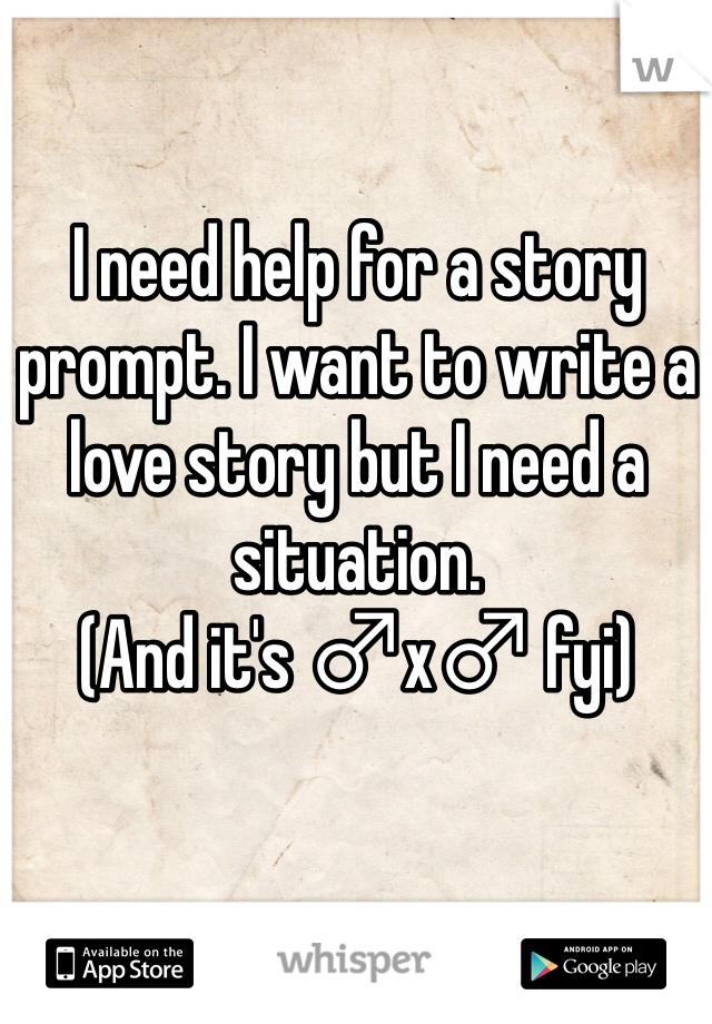 I need help for a story prompt. I want to write a love story but I need a situation.  (And it's ♂x♂ fyi)