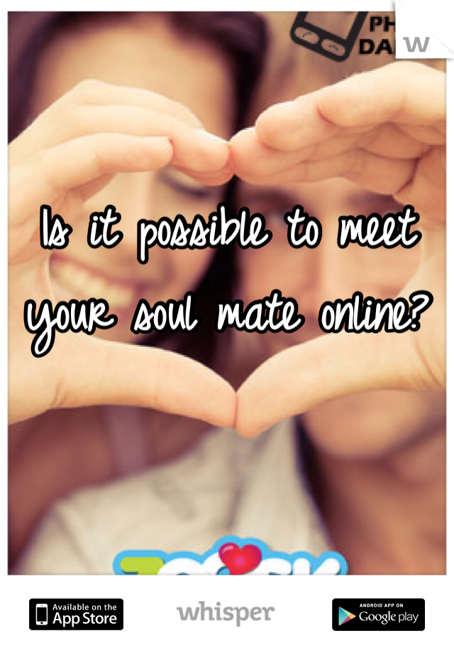 Is it possible to meet your soul mate online?
