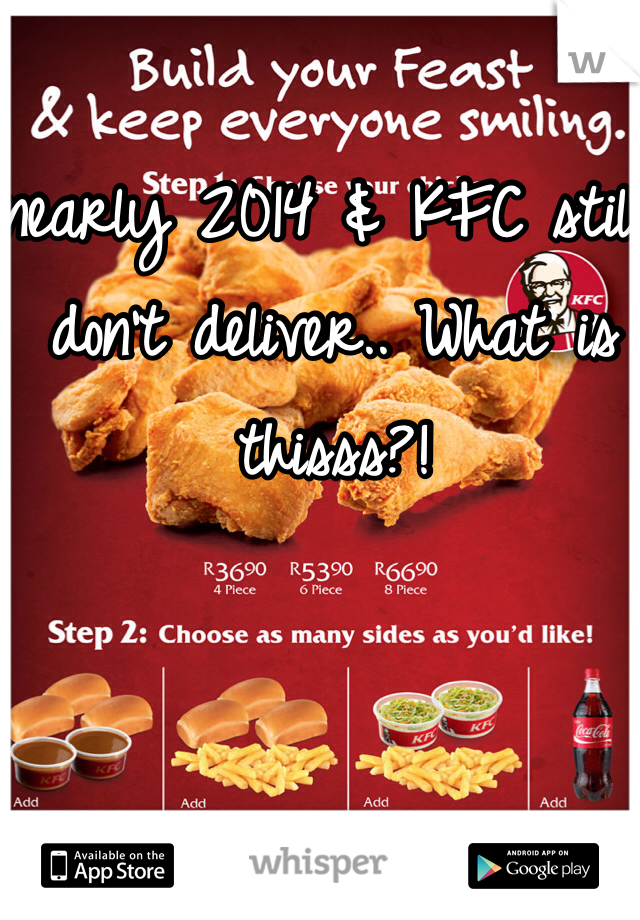 nearly 2014 & KFC still don't deliver.. What is thisss?!