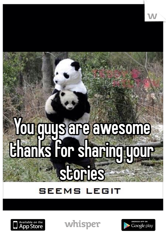 You guys are awesome thanks for sharing your stories