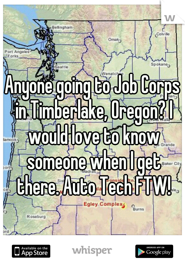 Anyone going to Job Corps in Timberlake, Oregon? I would love to know someone when I get there. Auto Tech FTW!