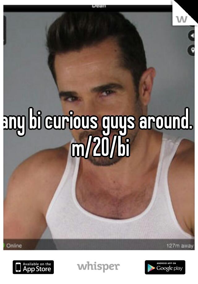 any bi curious guys around.  m/20/bi