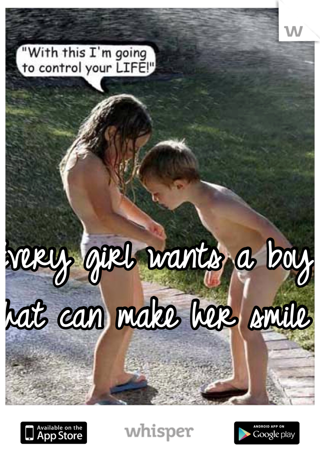 Every girl wants a boy that can make her smile