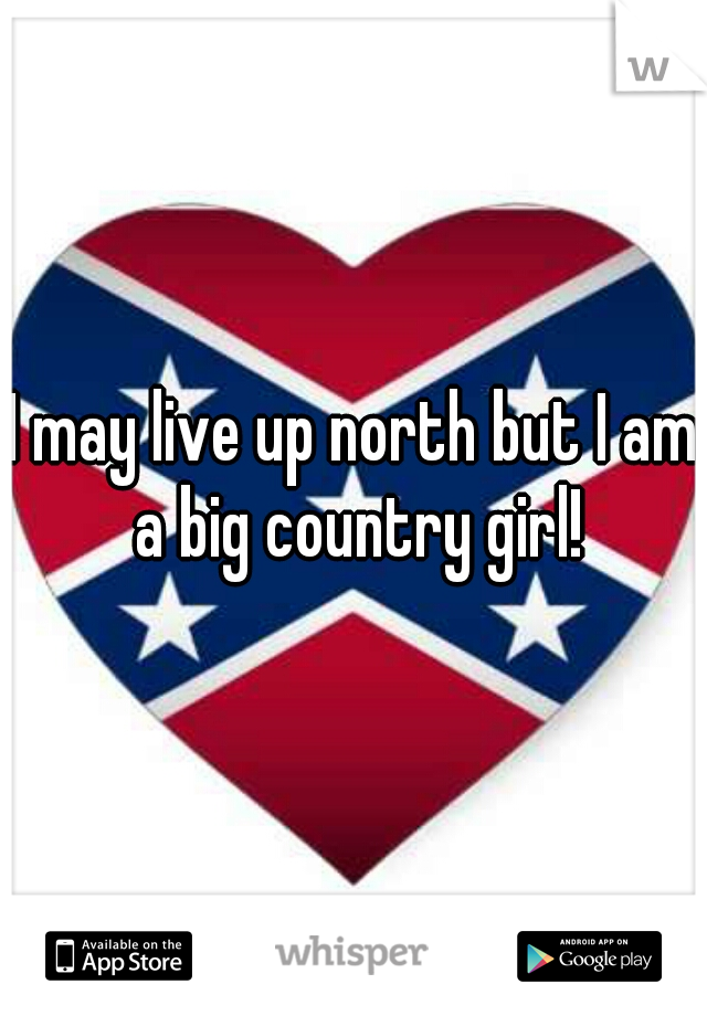 I may live up north but I am a big country girl!