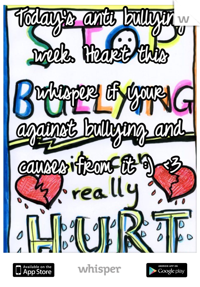 Today's anti bullying week. Heart this whisper if your against bullying and causes from it :) <3