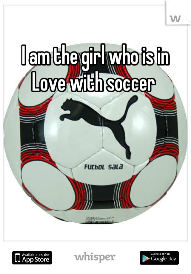 I am the girl who is in  Love with soccer