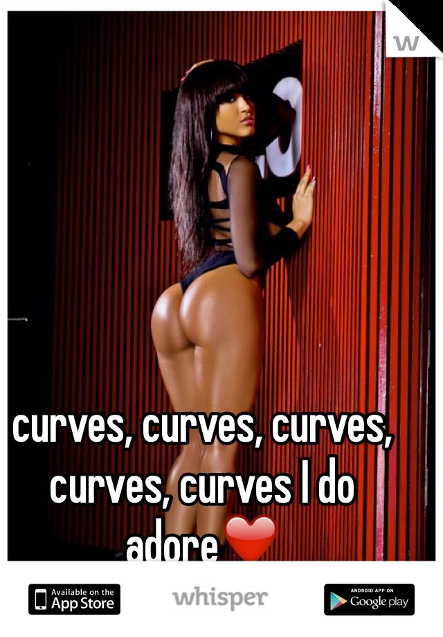 curves, curves, curves, curves, curves I do adore❤️