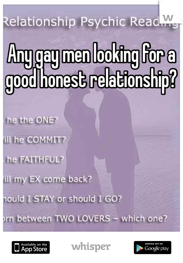 Any gay men looking for a good honest relationship?