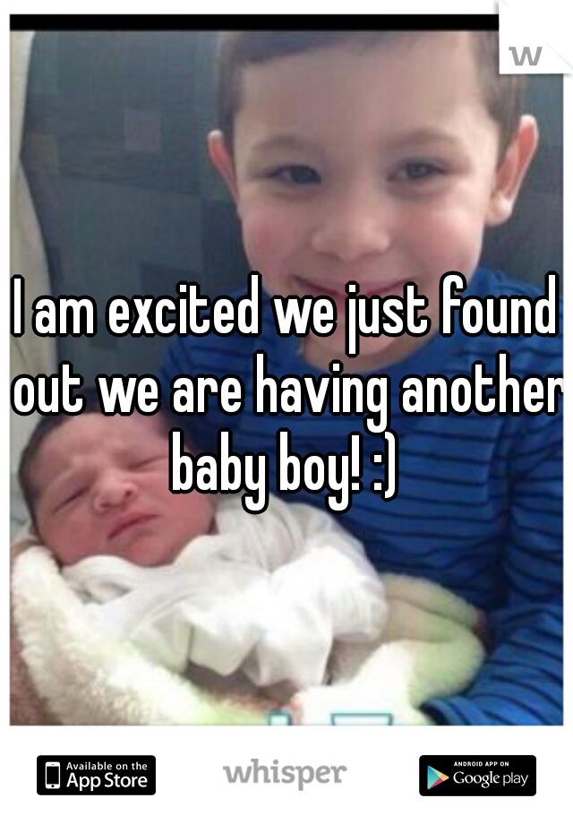I am excited we just found out we are having another baby boy! :)