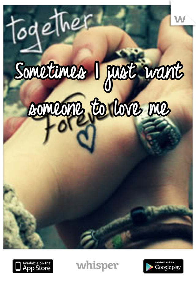 Sometimes I just want someone to love me