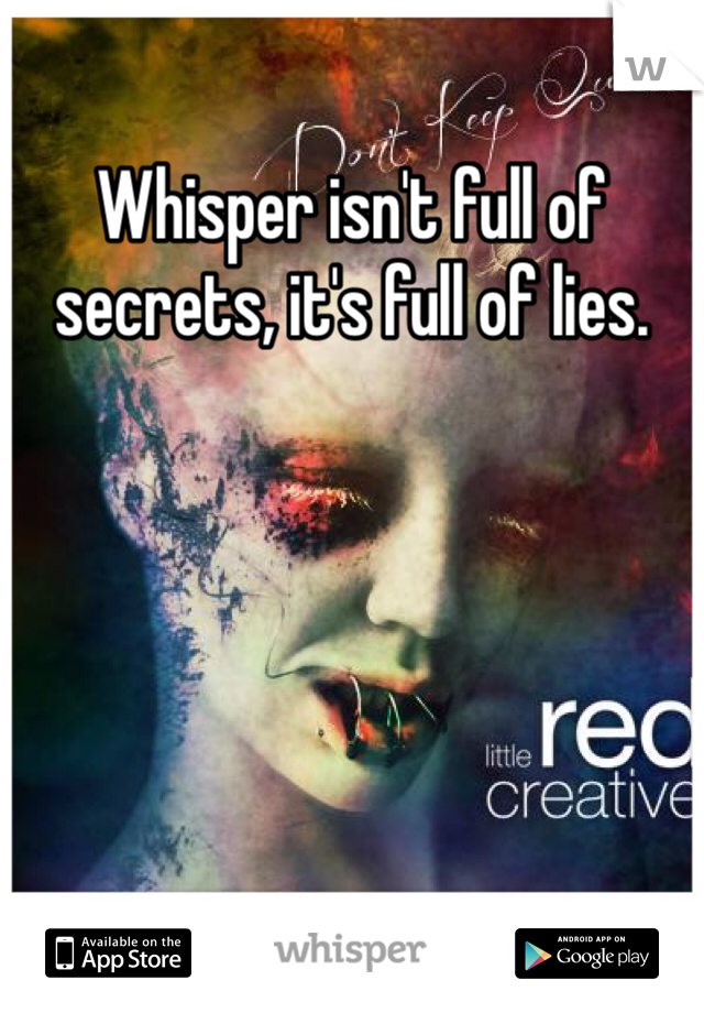Whisper isn't full of secrets, it's full of lies.