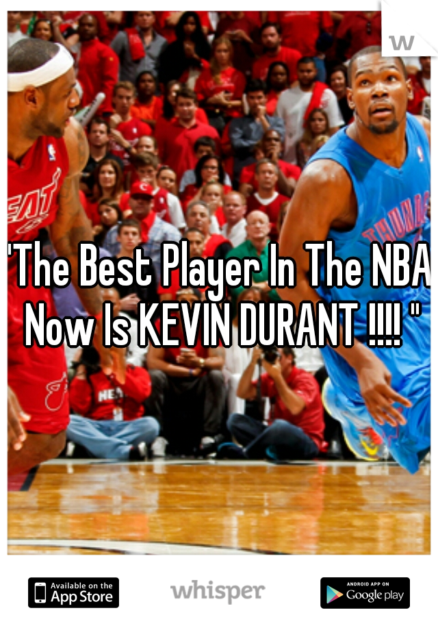 """""""The Best Player In The NBA Now Is KEVIN DURANT !!!! """""""