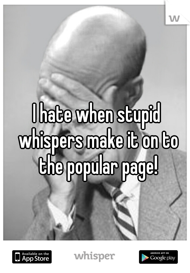 I hate when stupid whispers make it on to the popular page!