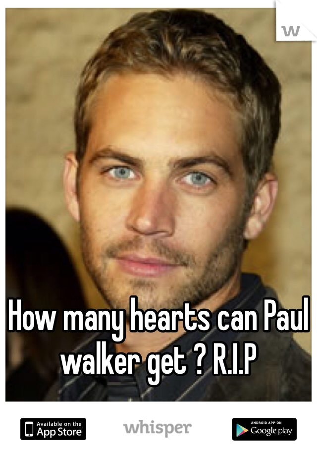 How many hearts can Paul walker get ? R.I.P