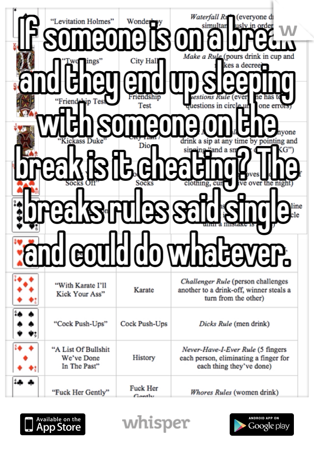 If someone is on a break and they end up sleeping with someone on the break is it cheating? The breaks rules said single and could do whatever.