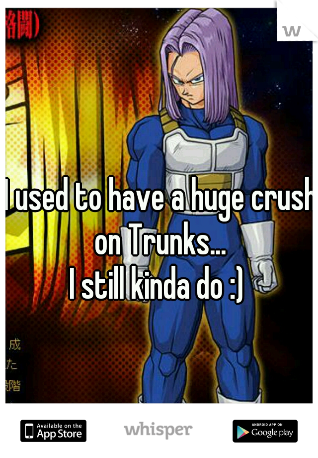 I used to have a huge crush on Trunks...  I still kinda do :)