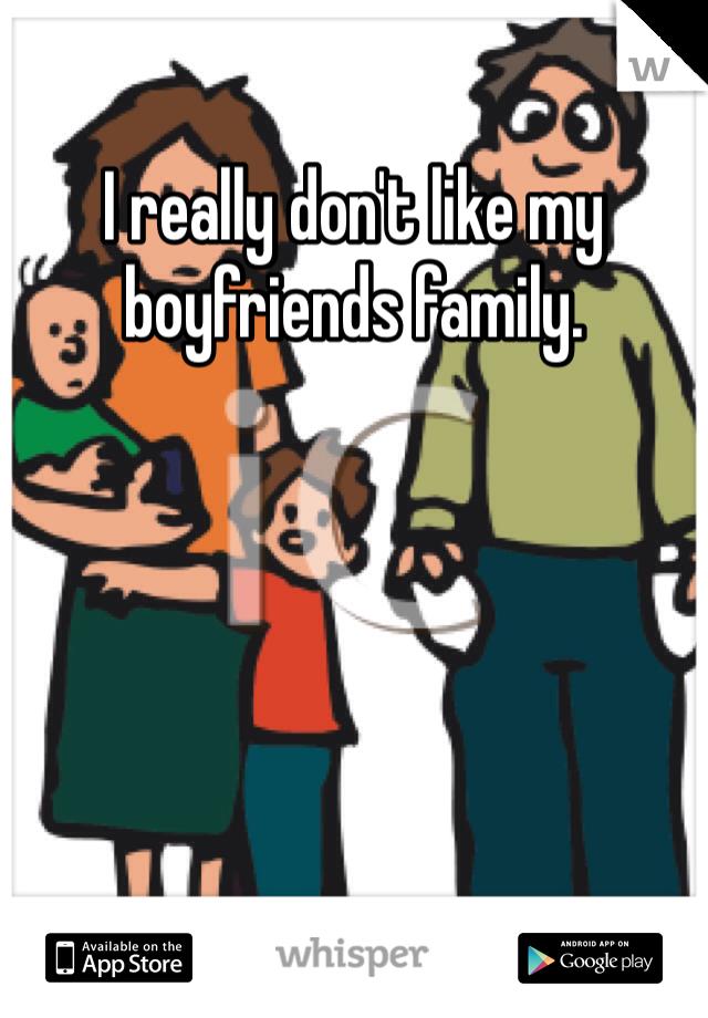 I really don't like my boyfriends family.