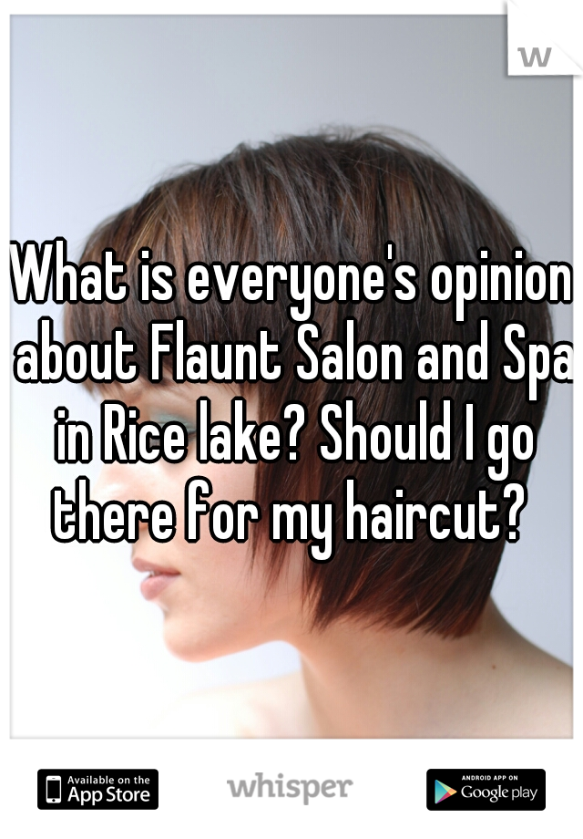What is everyone's opinion about Flaunt Salon and Spa in Rice lake? Should I go there for my haircut?