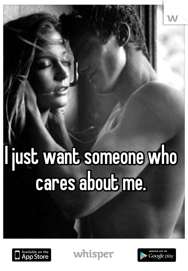 I just want someone who cares about me.