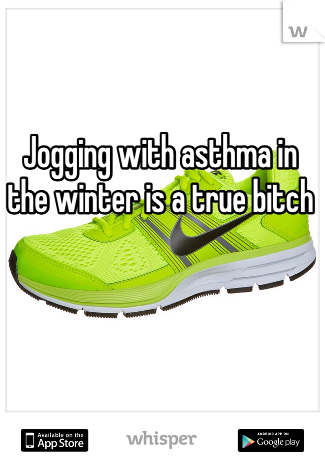 Jogging with asthma in the winter is a true bitch