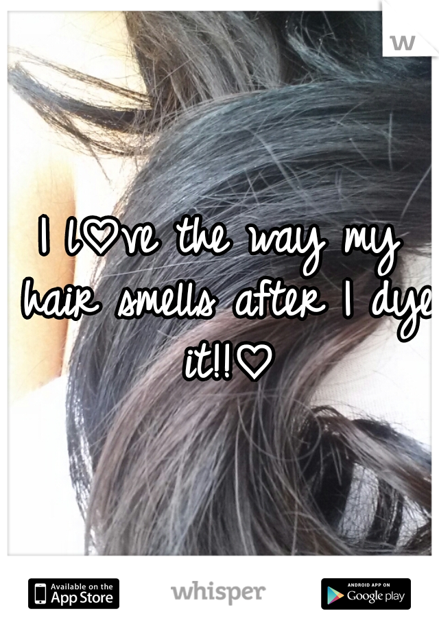I l♡ve the way my hair smells after I dye it!!♡