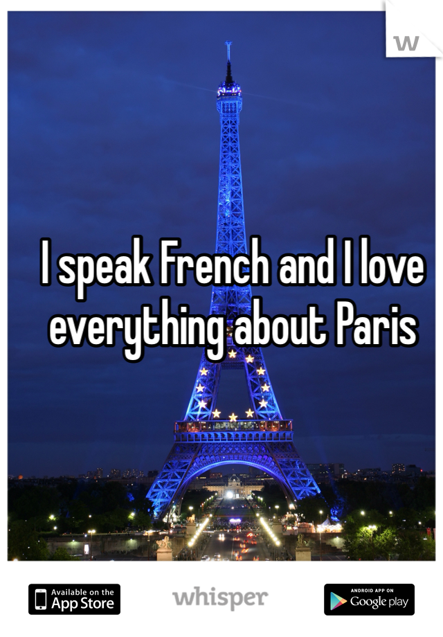 I speak French and I love everything about Paris